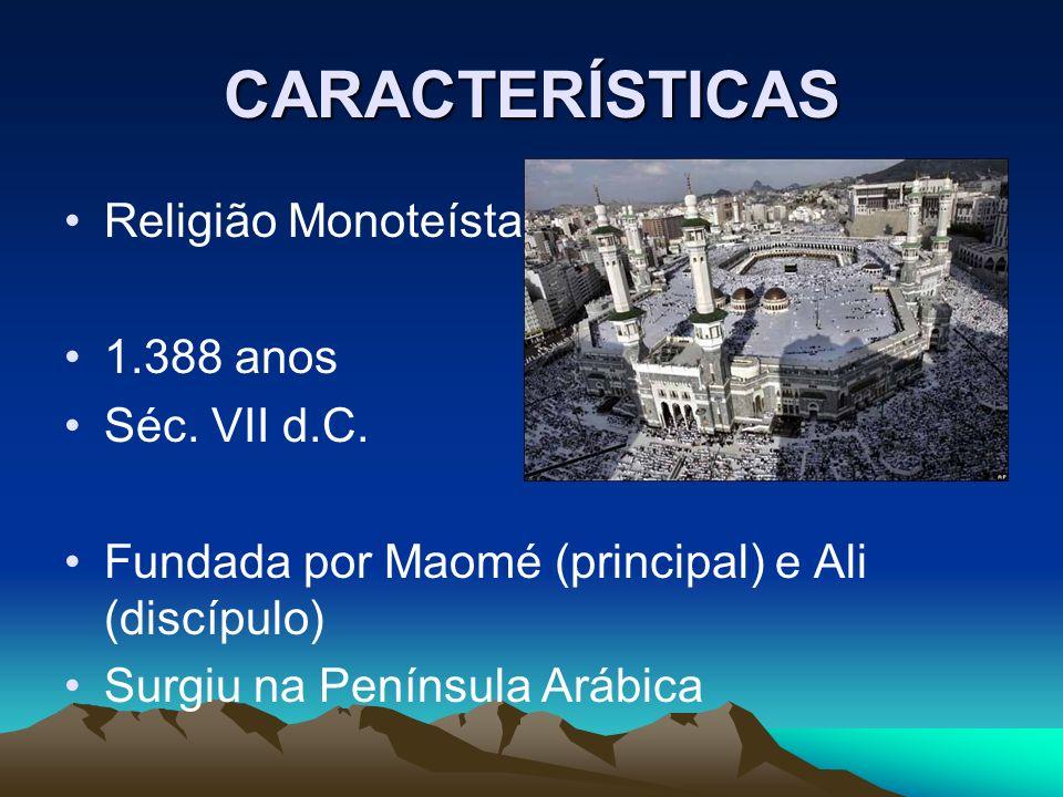 CARACTERÍSTICAS Religião Monoteísta 1.388 anos Séc.