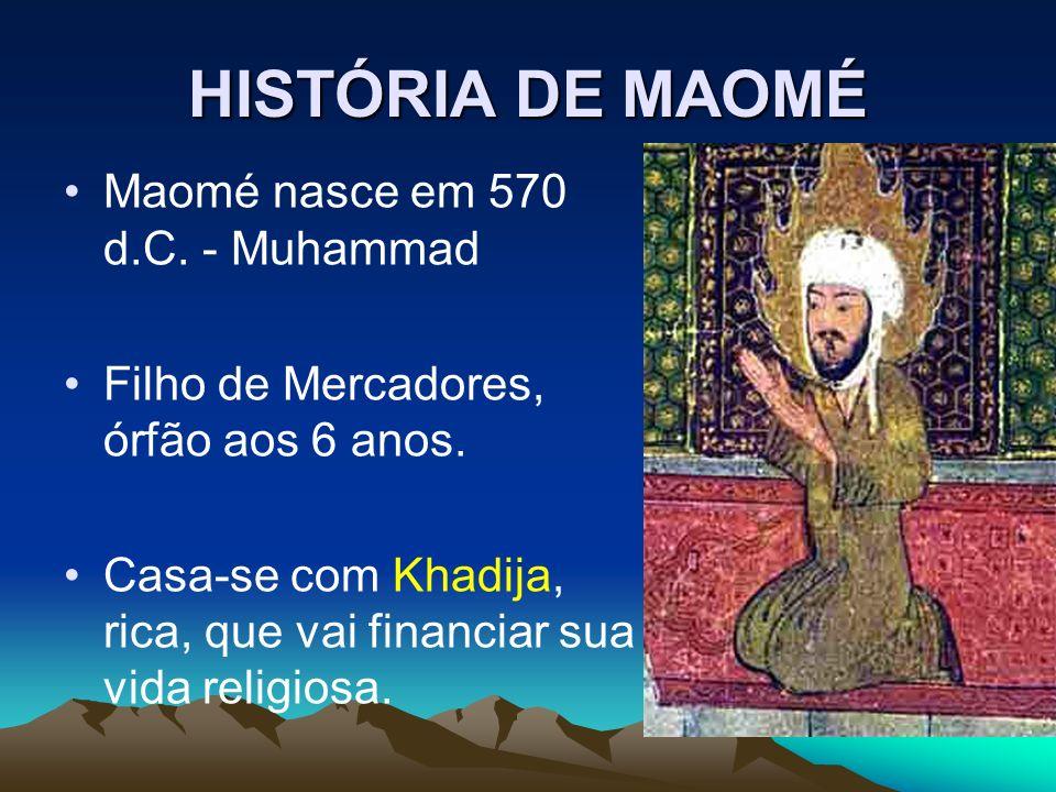 HISTÓRIA DE MAOMÉ Maomé nasce em 570 d.C.- Muhammad Filho de Mercadores, órfão aos 6 anos.
