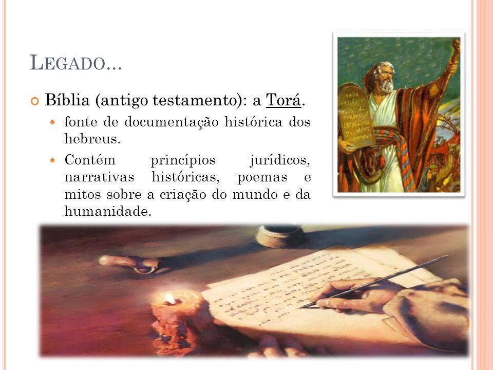 L EGADO... Bíblia (antigo testamento): a Torá. fonte de documentação histórica dos hebreus. Contém princípios jurídicos, narrativas históricas, poemas