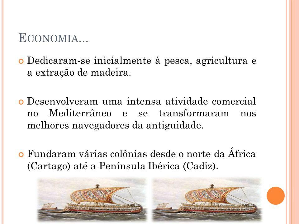 E CONOMIA... Dedicaram-se inicialmente à pesca, agricultura e a extração de madeira. Desenvolveram uma intensa atividade comercial no Mediterrâneo e s