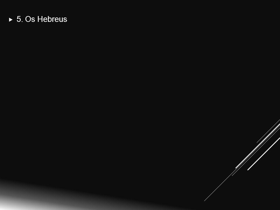  5. Os Hebreus