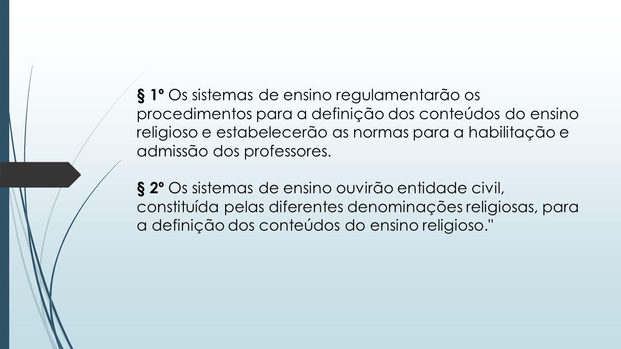 § 1º Os sistemas de ensino regulamentarão os procedimentos para a definição dos conteúdos do ensino religioso e estabelecerão as normas para a habilitação e admissão dos professores.
