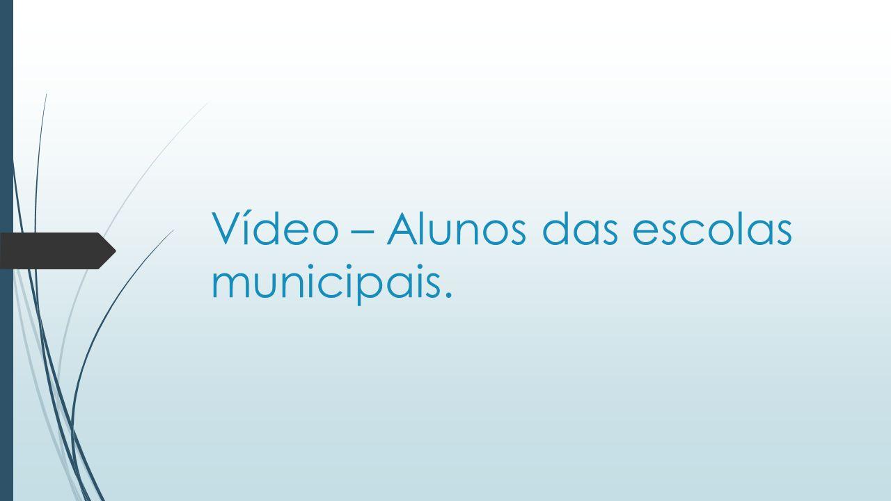 Vídeo – Alunos das escolas municipais.