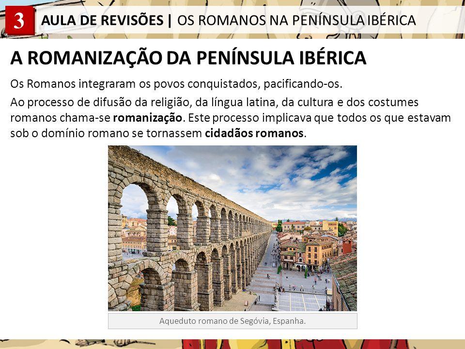 3 AULA DE REVISÕES   OS ROMANOS NA PENÍNSULA IBÉRICA O ROMANIZAÇÃO DA PENÍNSULA IBÉRICA FATORES DE ROMANIZAÇÃO Fundação de novas cidades, onde eram construídos teatros, termas aquedutos, etc.