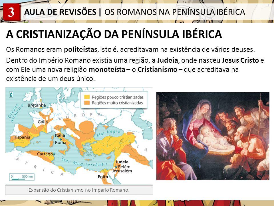 3 AULA DE REVISÕES | OS ROMANOS NA PENÍNSULA IBÉRICA A CRISTIANIZAÇÃO DA PENÍNSULA IBÉRICA Os Romanos eram politeístas, isto é, acreditavam na existência de vários deuses.