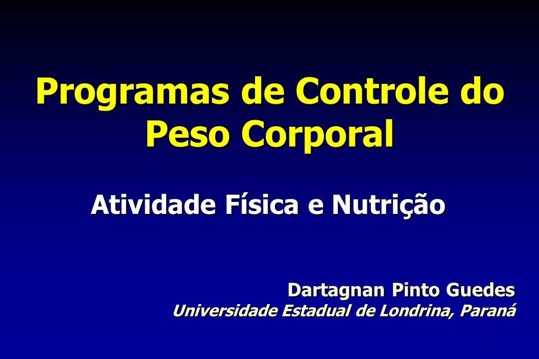 1 Programas de Controle do Peso Corporal Atividade Física e Nutrição Dartagnan Pinto Guedes Universidade Estadual de Londrina, Paraná