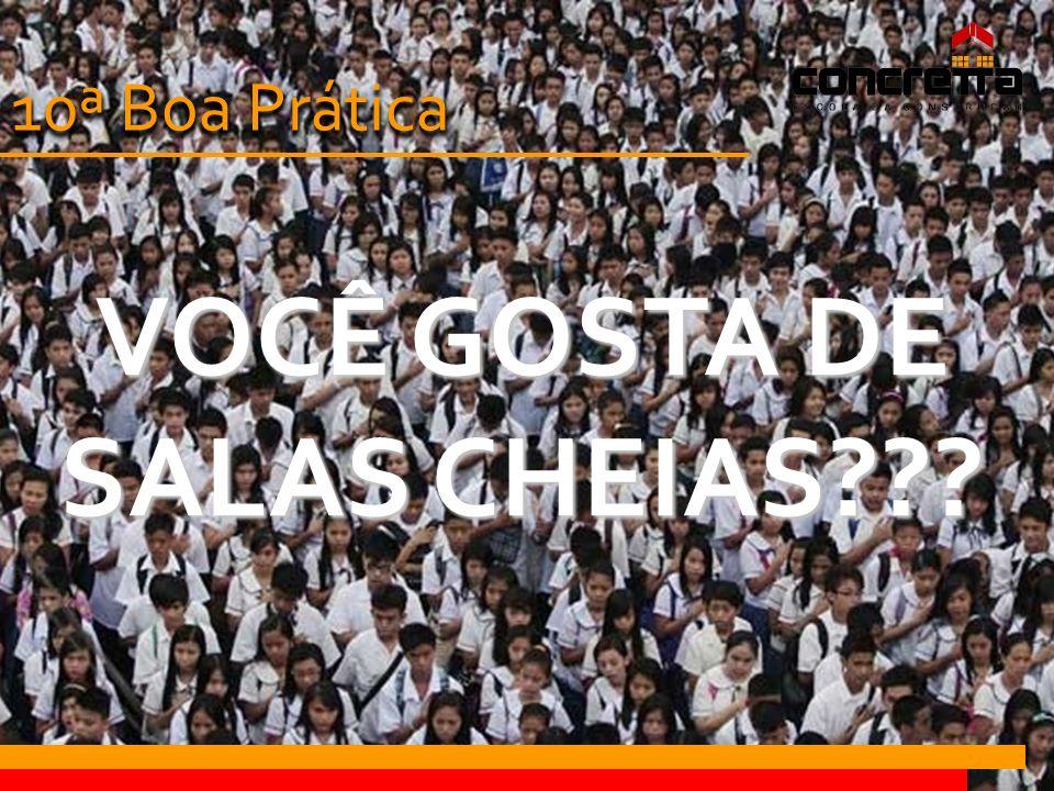 VOCÊ GOSTA DE SALAS CHEIAS 10ª Boa Prática