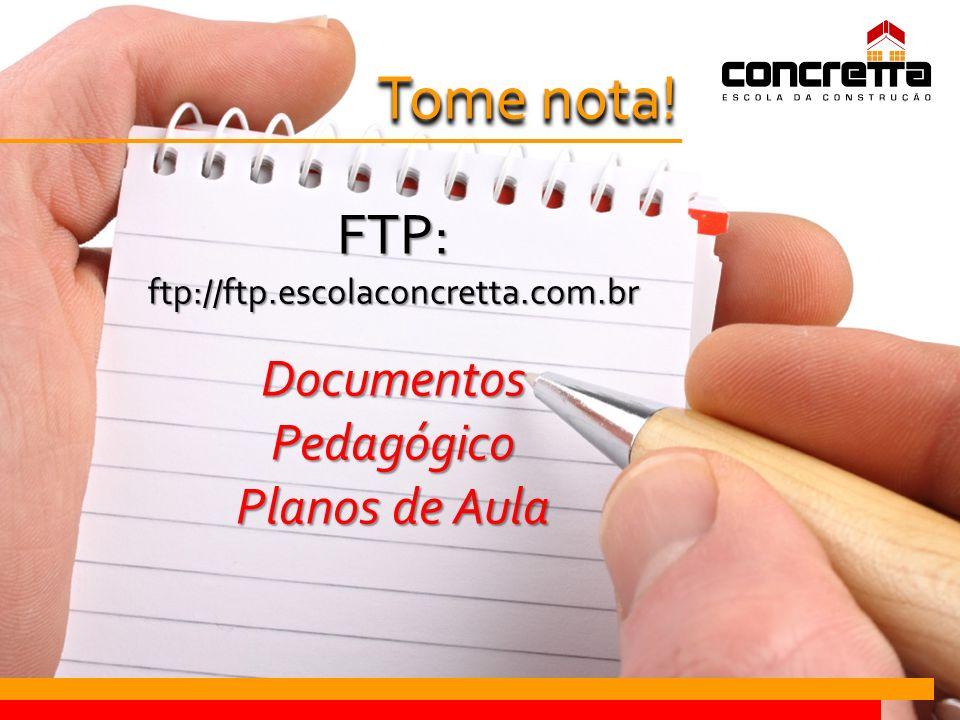 FTP:ftp://ftp.escolaconcretta.com.brDocumentosPedagógico Planos de Aula Tome nota!