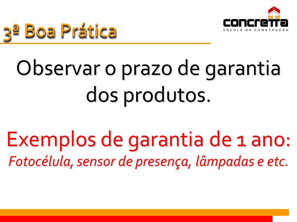 Observar o prazo de garantia dos produtos.