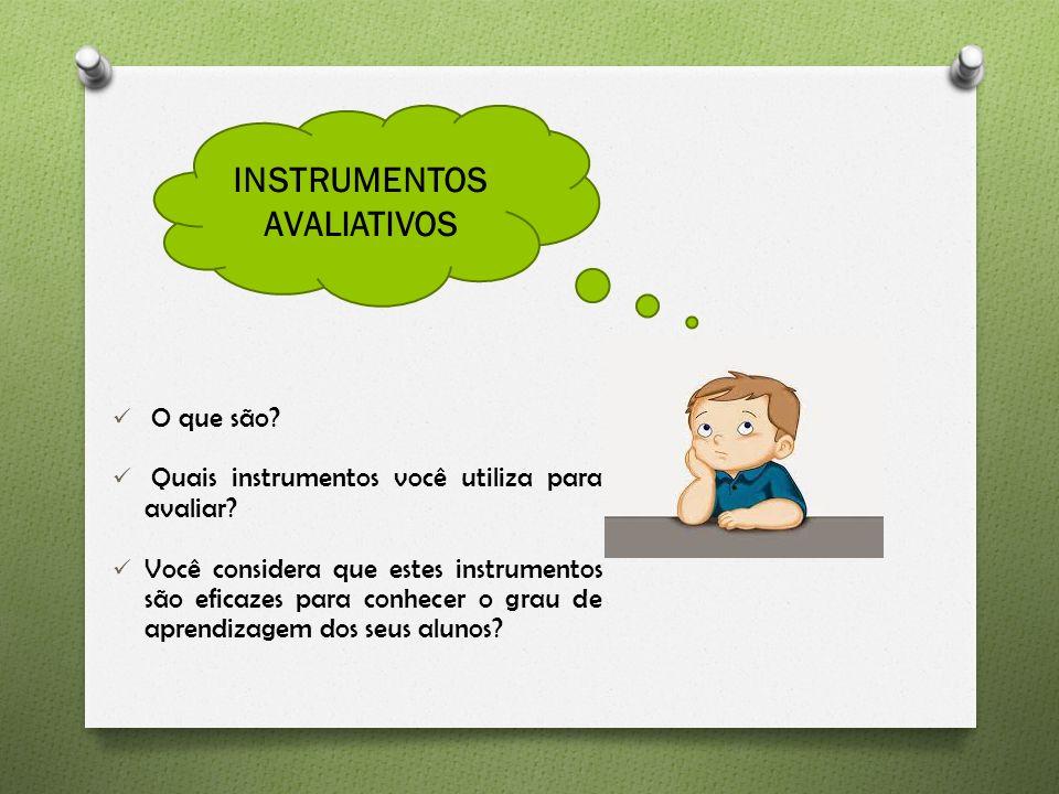 O que são. Quais instrumentos você utiliza para avaliar.