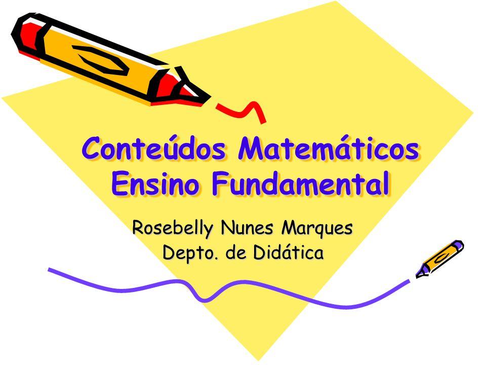 Conteúdos Matemáticos Ensino Fundamental Rosebelly Nunes Marques Depto. de Didática
