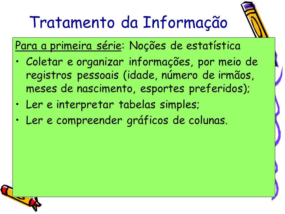 Tratamento da Informação Para a primeira série: Noções de estatística Coletar e organizar informações, por meio de registros pessoais (idade, número d