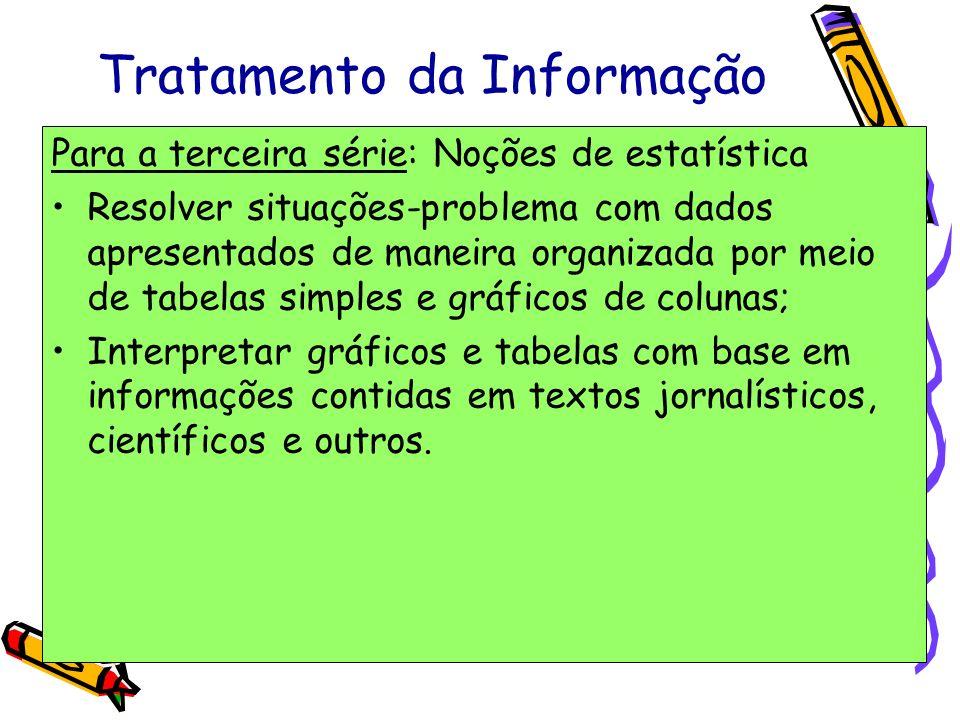 Tratamento da Informação Para a terceira série: Noções de estatística Resolver situações-problema com dados apresentados de maneira organizada por mei