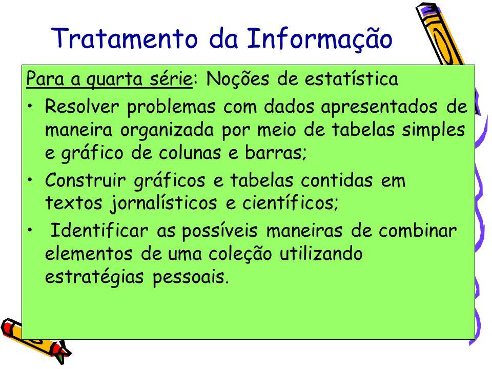 Tratamento da Informação Para a quarta série: Noções de estatística Resolver problemas com dados apresentados de maneira organizada por meio de tabela