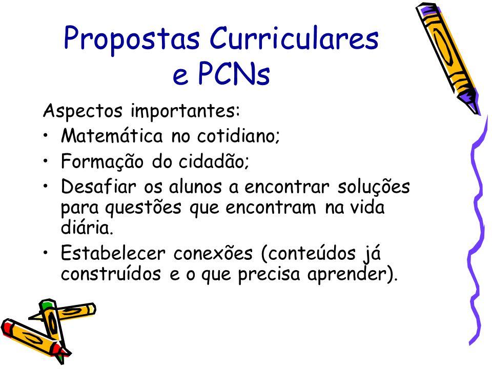 Propostas Curriculares e PCNs Aspectos importantes: Matemática no cotidiano; Formação do cidadão; Desafiar os alunos a encontrar soluções para questõe