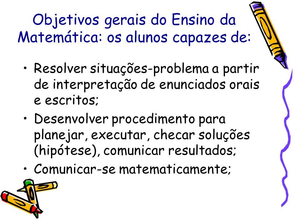 Objetivos gerais do Ensino da Matemática: os alunos capazes de: Resolver situações-problema a partir de interpretação de enunciados orais e escritos;