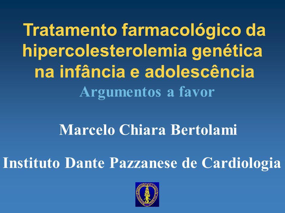 Tratamento farmacológico da hipercolesterolemia genética na infância e adolescência Marcelo Chiara Bertolami Instituto Dante Pazzanese de Cardiologia