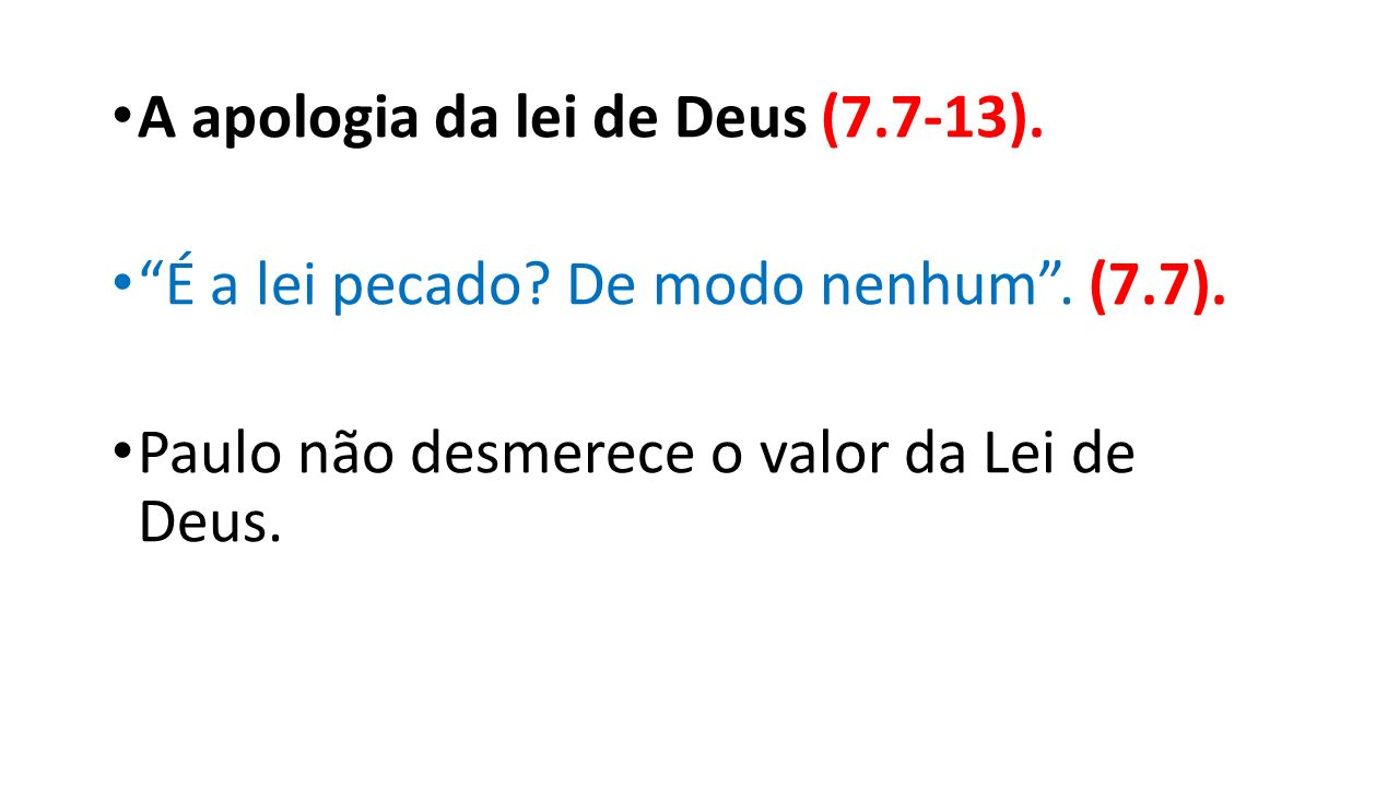 A apologia da lei de Deus (7.7-13). É a lei pecado.