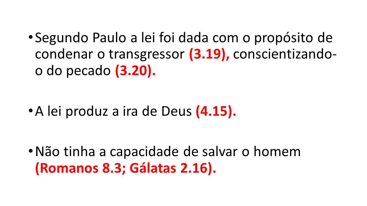 Segundo Paulo a lei foi dada com o propósito de condenar o transgressor (3.19), conscientizando- o do pecado (3.20).