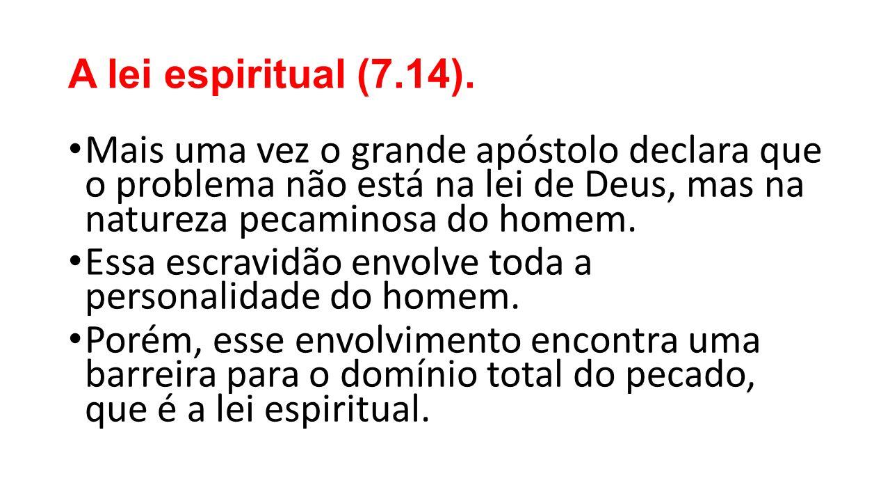 A lei espiritual (7.14).