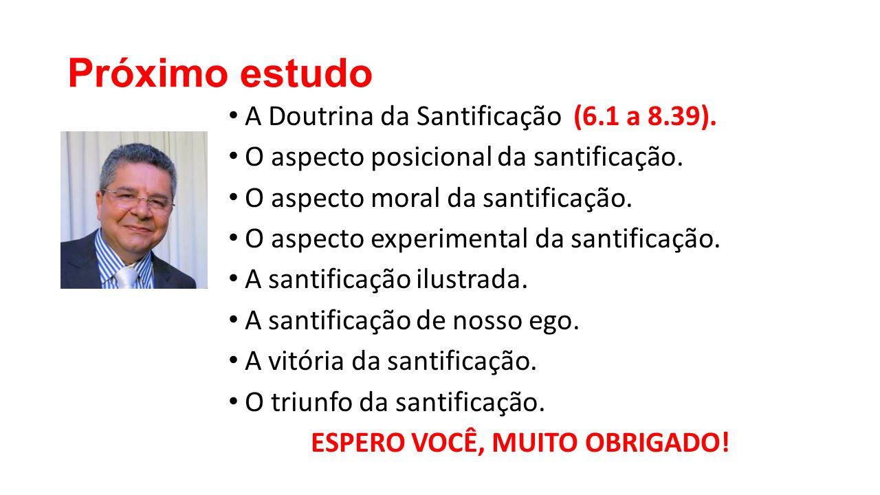 Próximo estudo A Doutrina da Santificação (6.1 a 8.39).