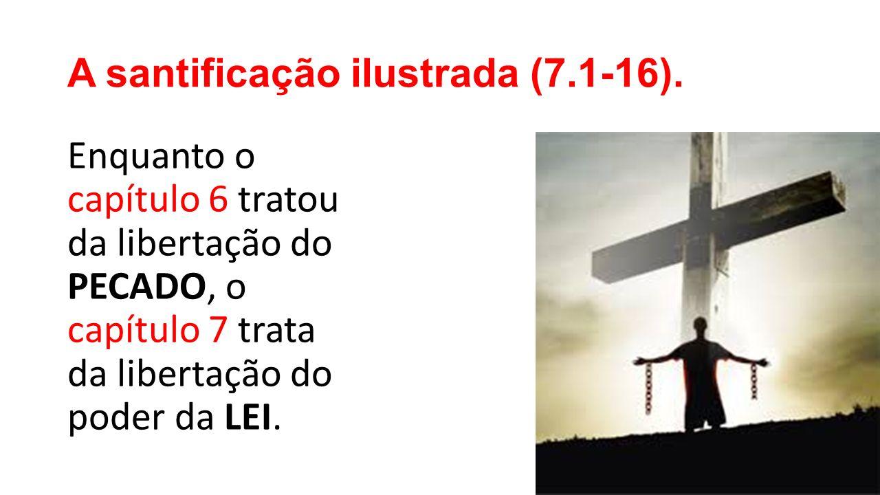 A santificação ilustrada (7.1-16).