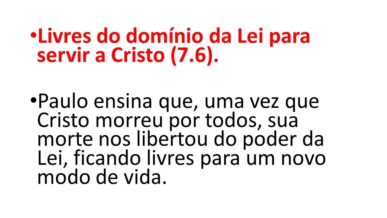 Livres do domínio da Lei para servir a Cristo (7.6).