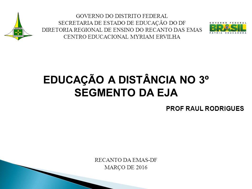 EDUCAÇÃO A DISTÂNCIA NO 3º SEGMENTO DA EJA GOVERNO DO DISTRITO FEDERAL SECRETARIA DE ESTADO DE EDUCAÇÃO DO DF DIRETORIA REGIONAL DE ENSINO DO RECANTO