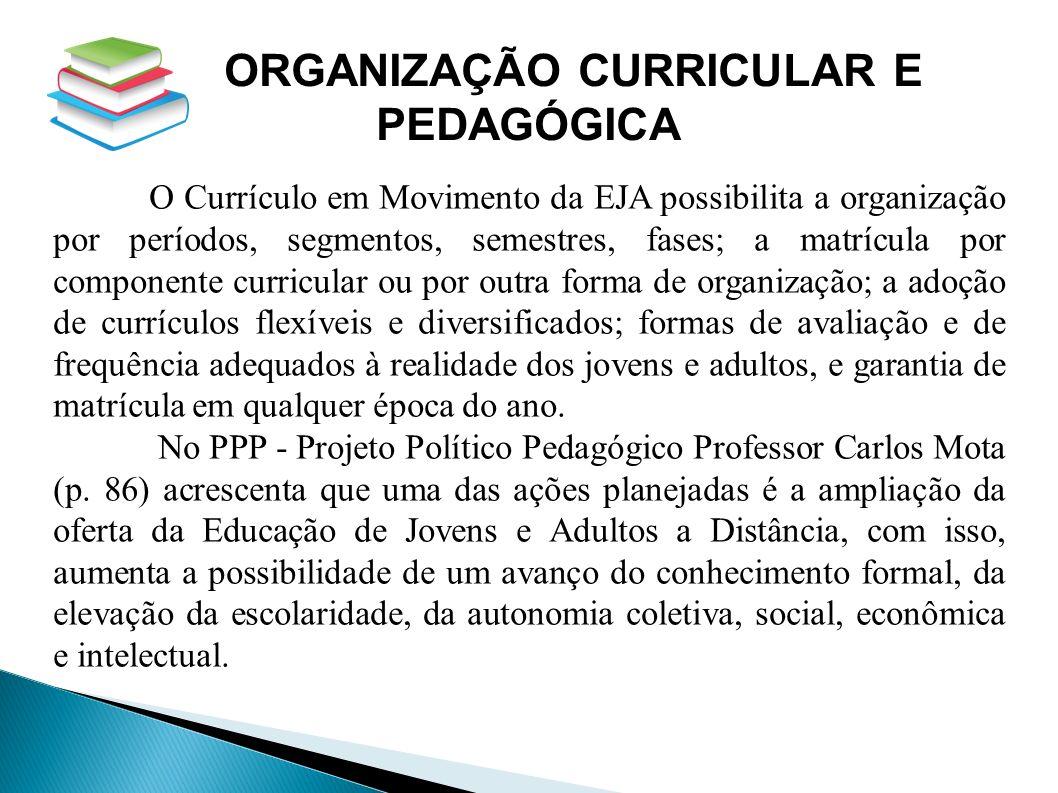 ORGANIZAÇÃO CURRICULAR E PEDAGÓGICA O Currículo em Movimento da EJA possibilita a organização por períodos, segmentos, semestres, fases; a matrícula p