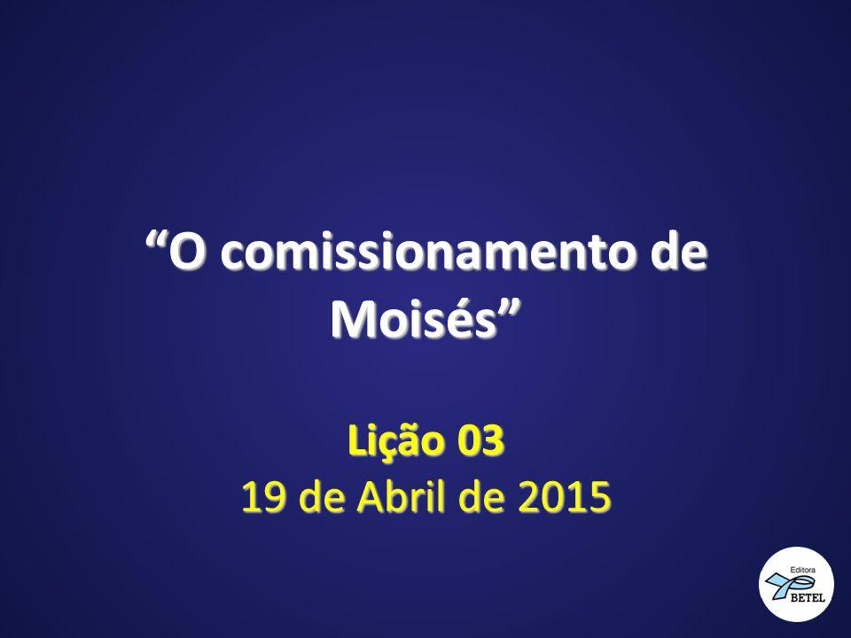 """""""O comissionamento de Moisés"""" Lição 03 19 de Abril de 2015"""