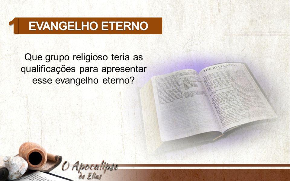 Que grupo religioso teria as qualificações para apresentar esse evangelho eterno? 1