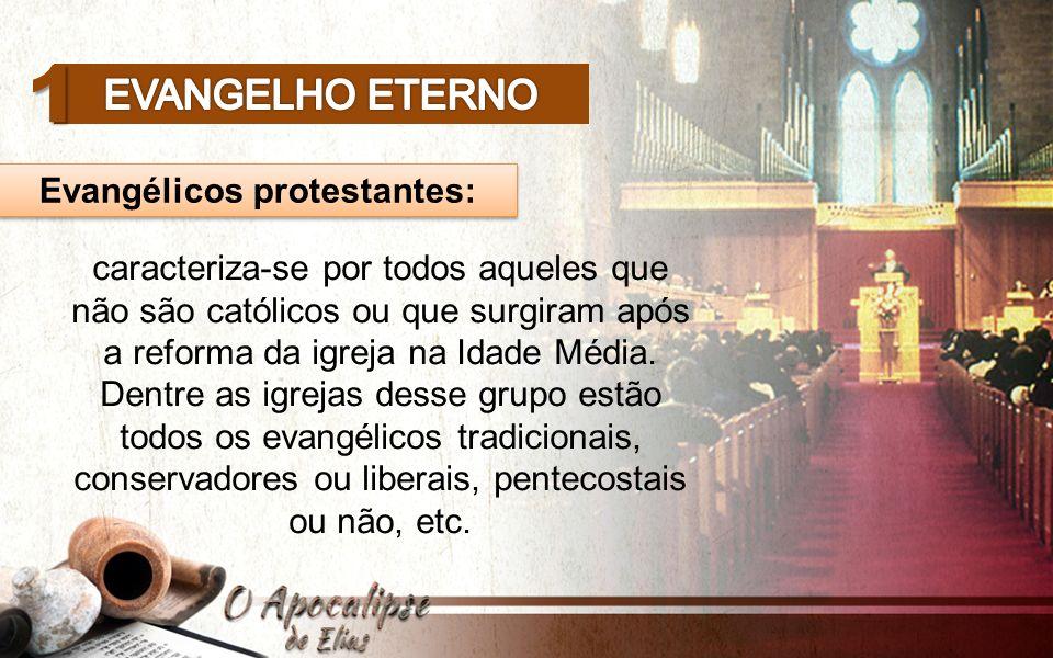 Evangélicos protestantes: 1 caracteriza-se por todos aqueles que não são católicos ou que surgiram após a reforma da igreja na Idade Média.