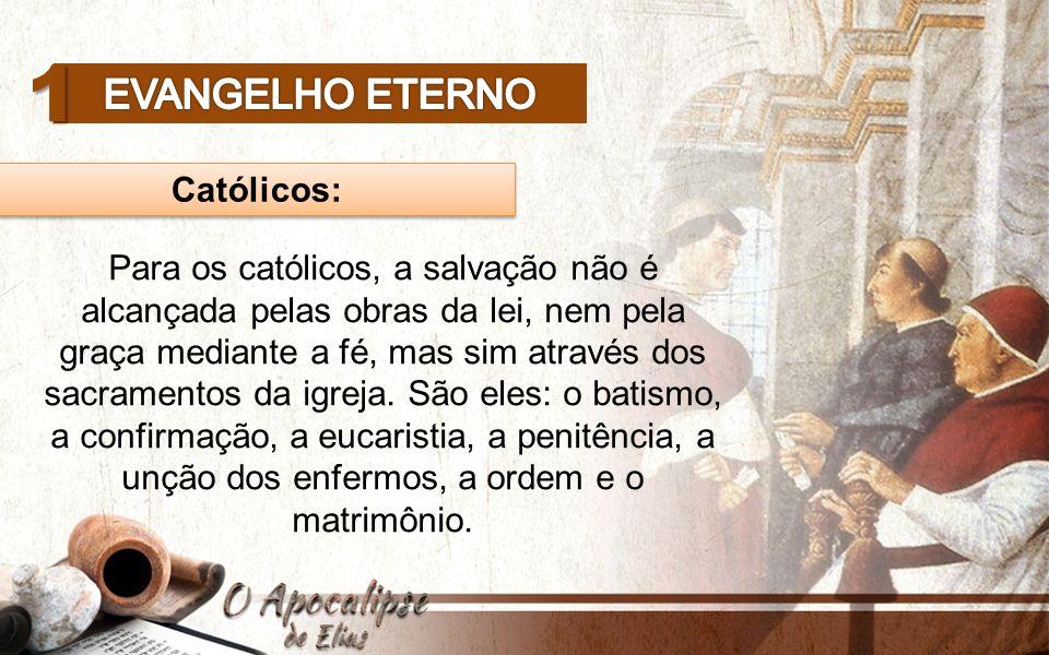 Católicos: 1 Para os católicos, a salvação não é alcançada pelas obras da lei, nem pela graça mediante a fé, mas sim através dos sacramentos da igreja.
