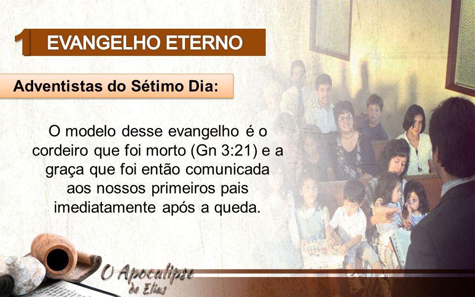Adventistas do Sétimo Dia: 1 O modelo desse evangelho é o cordeiro que foi morto (Gn 3:21) e a graça que foi então comunicada aos nossos primeiros pais imediatamente após a queda.