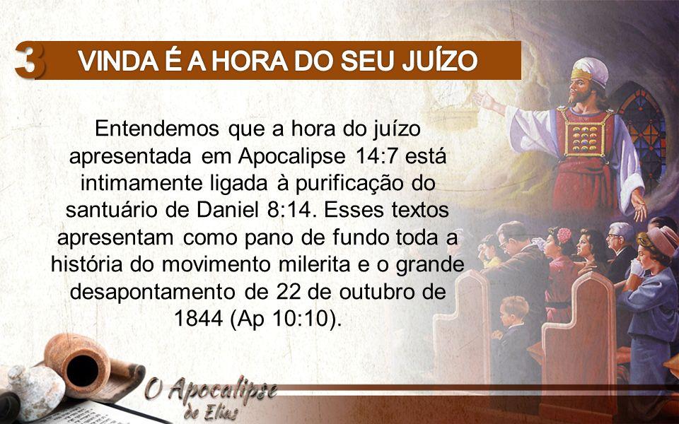 3 Entendemos que a hora do juízo apresentada em Apocalipse 14:7 está intimamente ligada à purificação do santuário de Daniel 8:14.
