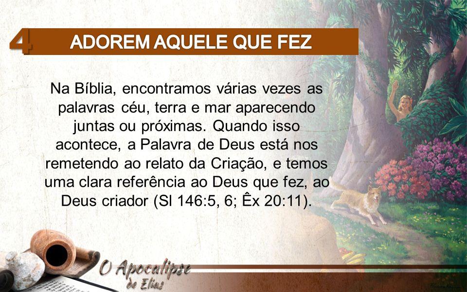 4 Na Bíblia, encontramos várias vezes as palavras céu, terra e mar aparecendo juntas ou próximas.
