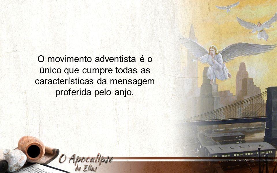O movimento adventista é o único que cumpre todas as características da mensagem proferida pelo anjo.