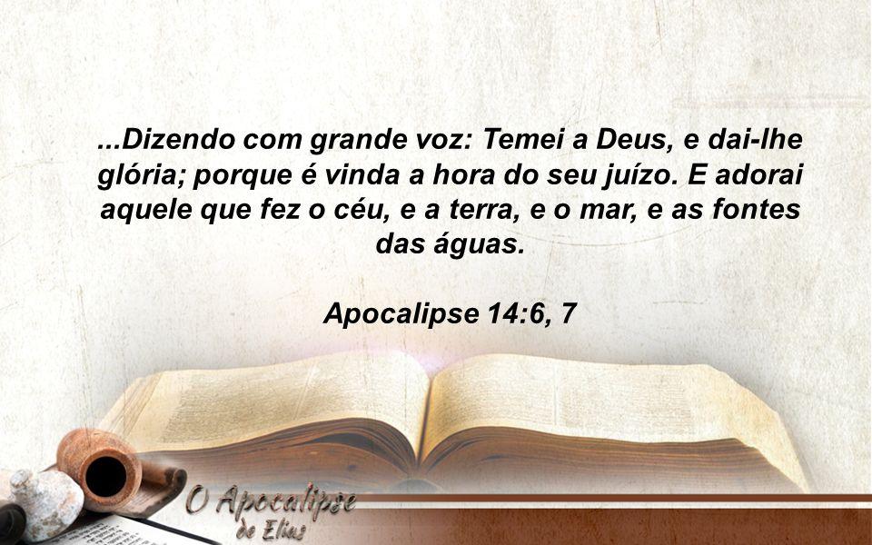 ...Dizendo com grande voz: Temei a Deus, e dai-lhe glória; porque é vinda a hora do seu juízo.