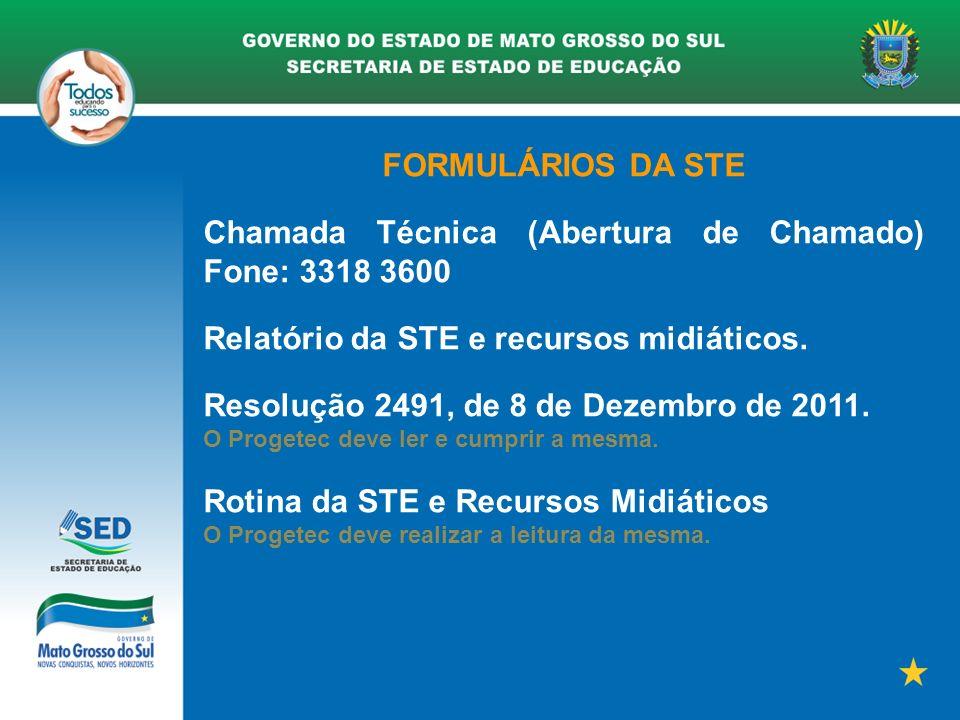FORMULÁRIOS DA STE Chamada Técnica (Abertura de Chamado) Fone: 3318 3600 Relatório da STE e recursos midiáticos.