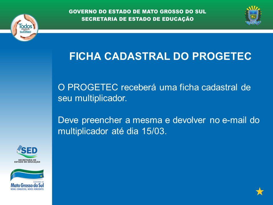 FICHA CADASTRAL DO PROGETEC O PROGETEC receberá uma ficha cadastral de seu multiplicador.