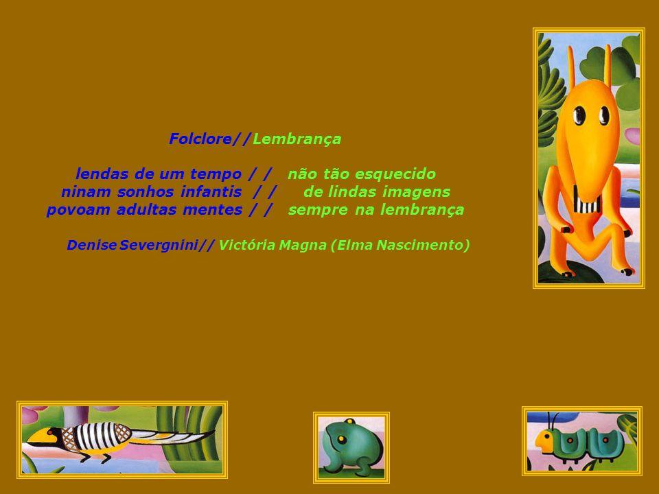 Folclore Lendas de um tempo Ninam sonhos infantis Povoam adultas mentes Denise de Souza Severgnini