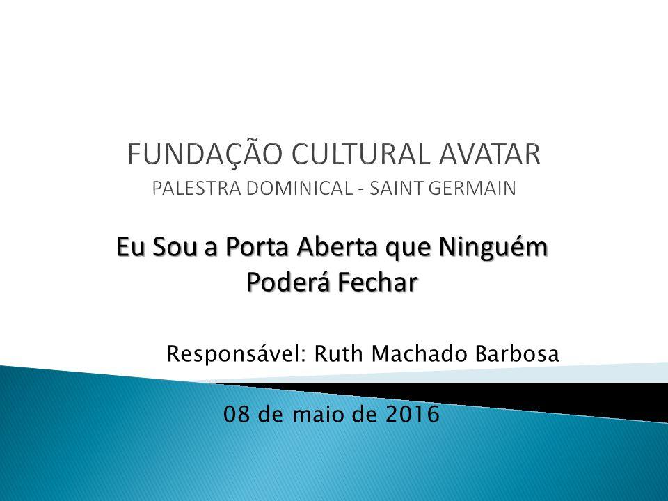 Eu Sou a Porta Aberta que Ninguém Poderá Fechar Responsável: Ruth Machado Barbosa 08 de maio de 2016