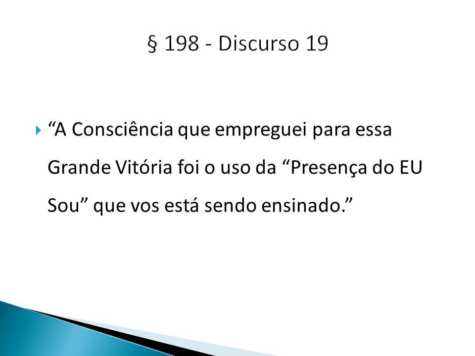  A Consciência que empreguei para essa Grande Vitória foi o uso da Presença do EU Sou que vos está sendo ensinado.
