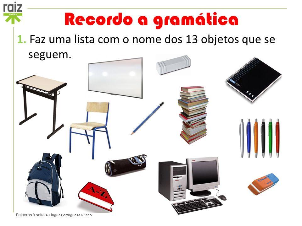 Palavras à solta ● Língua Portuguesa 6.º ano Recordo a gramática 1.