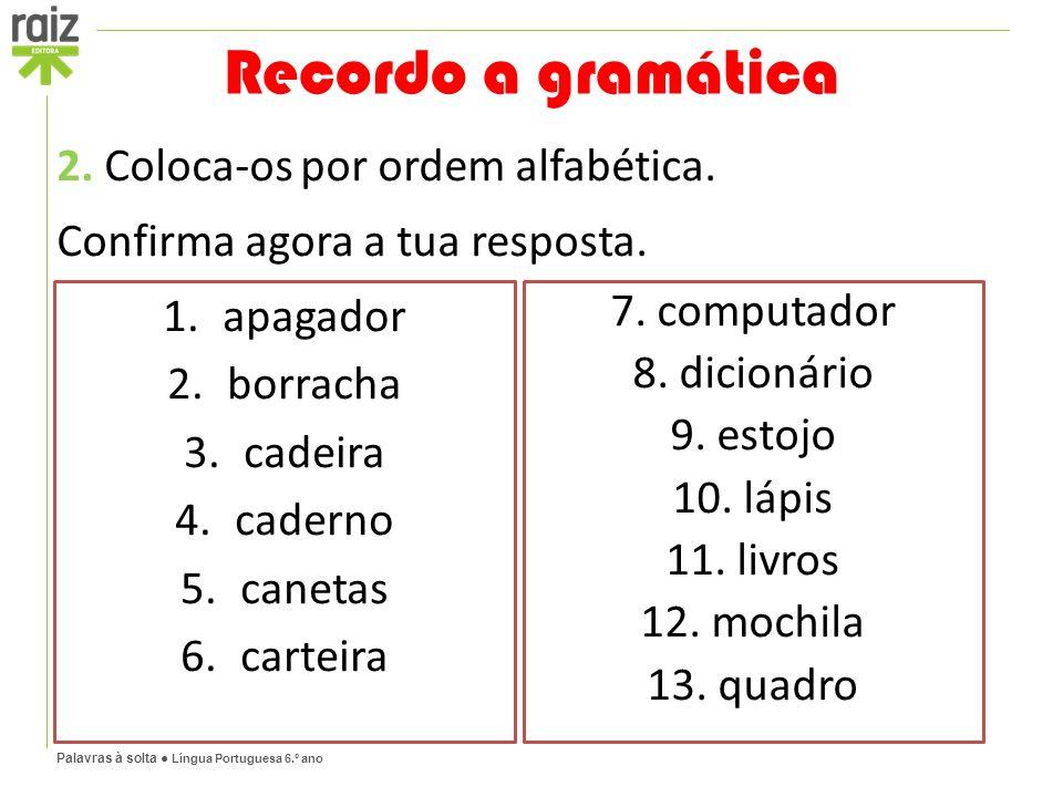 Palavras à solta ● Língua Portuguesa 6.º ano 2. Coloca-os por ordem alfabética.