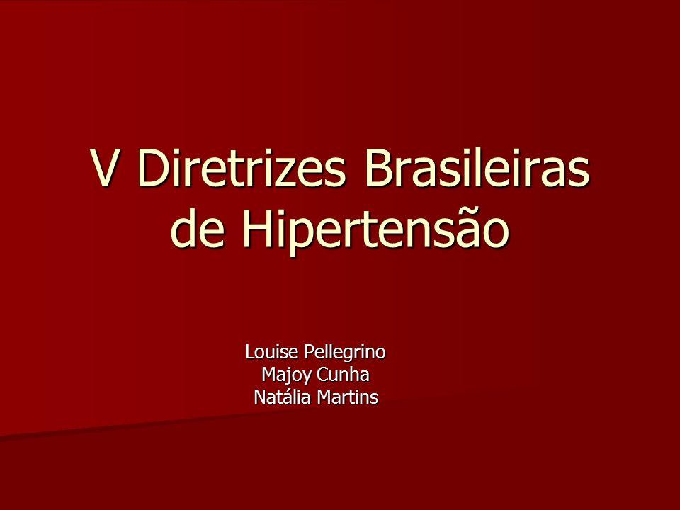 V Diretrizes Brasileiras de Hipertensão Louise Pellegrino Majoy Cunha Natália Martins