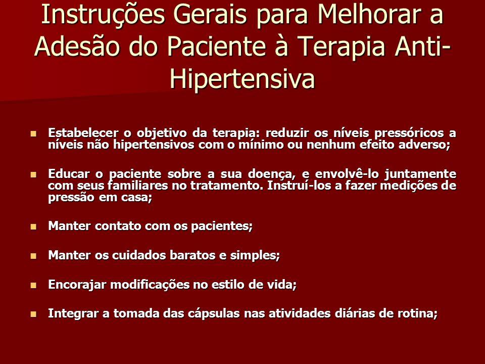 Instruções Gerais para Melhorar a Adesão do Paciente à Terapia Anti- Hipertensiva Estabelecer o objetivo da terapia: reduzir os níveis pressóricos a n