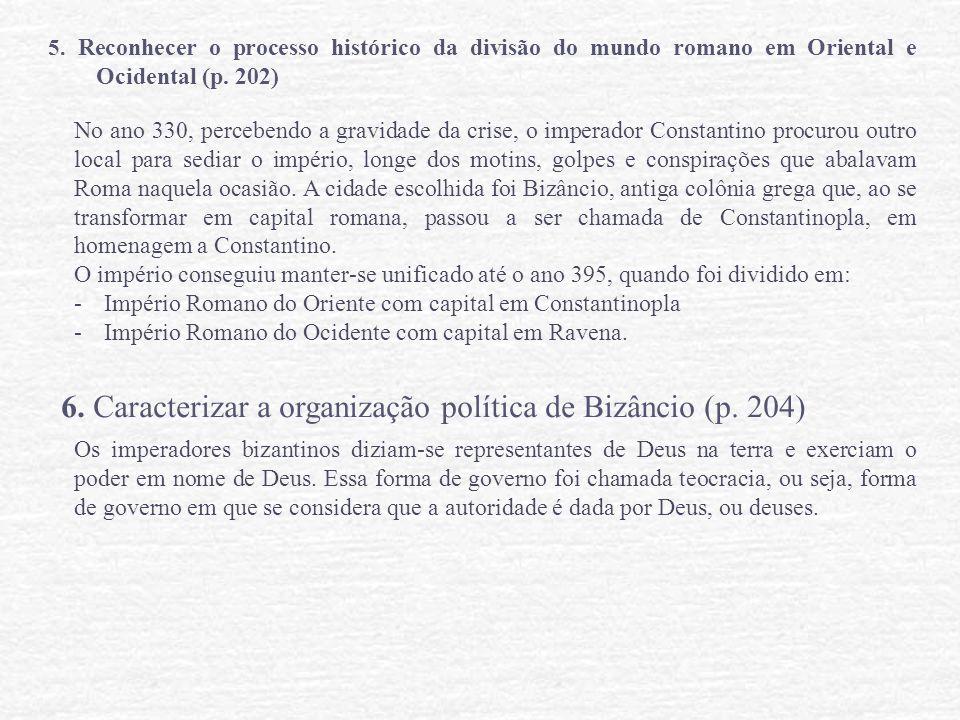 5. Reconhecer o processo histórico da divisão do mundo romano em Oriental e Ocidental (p. 202) No ano 330, percebendo a gravidade da crise, o imperado