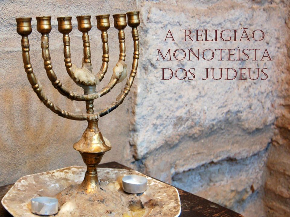 A Religião Monoteísta dos Judeus