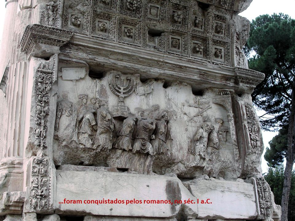 …foram conquistados pelos romanos, no séc. I a.C.